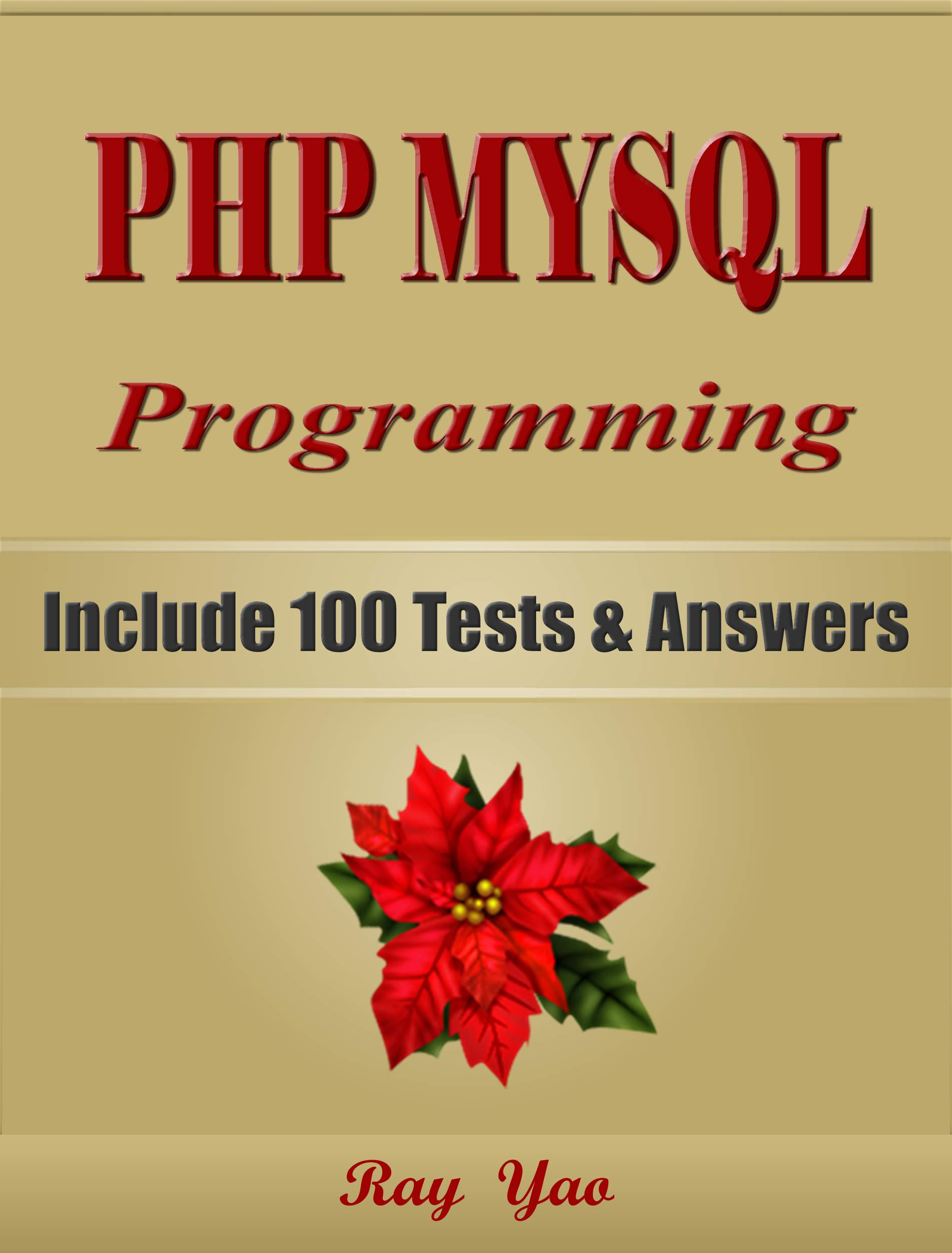 PHP: MySQL Programming, For Beginners, Learn Coding Fast! Include 100 Tests & Answers, Crash Course, Quick Start Guide, Tutorial Book by Hands-On Projects in Easy Steps! An Ultimate Beginner's Guide!