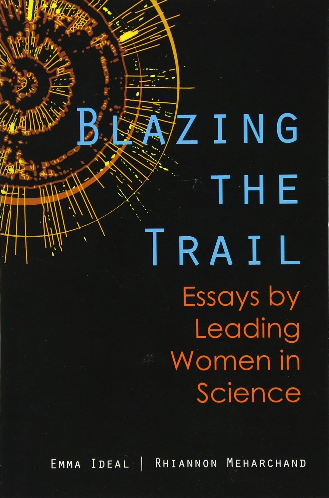 Blazing the Trail: Essays by Leading Women in Science: Emma Ideal ...