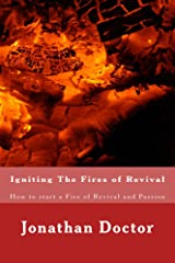 Igniting The Fires of Revival: How to start a Fire of Revival and Passion Kindle Edition