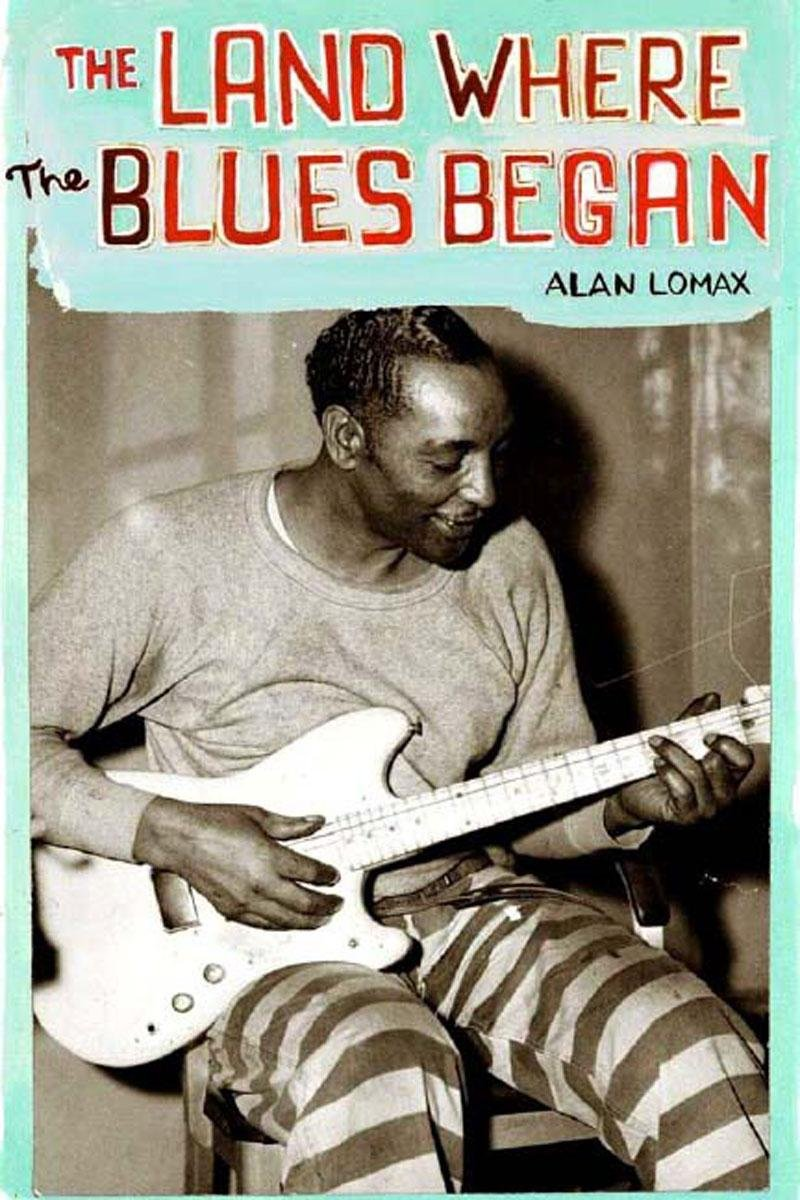 The Land Where the Blues Began: Lomax, Alan: 9781565847392: Amazon ...