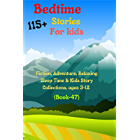 Bedtime Stories For Kids: 115+ Fiction, Adventure, Relaxing Sleep Time & Kids Story Collections, ages 3-12 (Book-47…