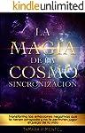 La Magia de la Cosmo Sincronización: Transforma las emociones negativas que te tienen atrapado y no te permiten jugar el...