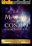 La Magia de la Cosmo Sincronización: Transforma las emociones negativas que te tienen atrapado y no te permiten jugar el…