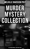 Murder Mystery Collection: 40+ Thriller Novels & Detective Tales: Uncle Abner Mysteries, Randolph Mason Schemes & Sir…