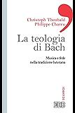 La teologia di Bach: Musica e fede nella tradizione luterana