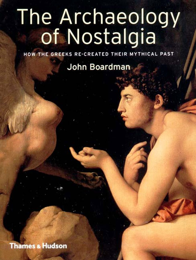 Read Online The Archaeology of Nostalgia: How the Greeks Re-created their Mythical Past PDF