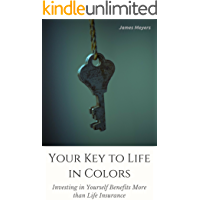 Your Key to Life in Colors: Investing in Yourself Benefits More than Life Insurance