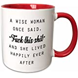 """3dRose mug_235519_5 """"A Wise Woman Once Said Fuck This Shit & She Lived Happily Ever After"""" Two Tone Red Mug, 11 oz, Red/White"""