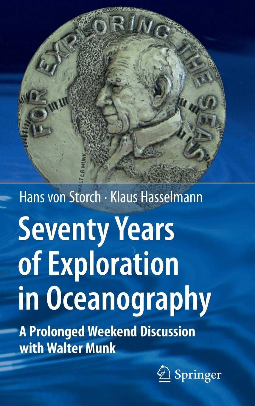 Seventy Years Of Exploration In Oceanography  A Prolonged Weekend Discussion With Walter Munk