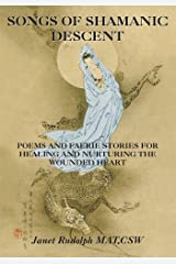 Songs of Shamanic Descent: Poems and Faerie Stories for Healing and Nurturing the Wounded Heart Kindle Edition
