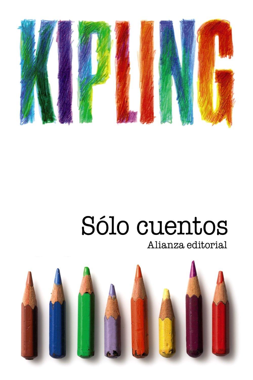 Sólo cuentos: (para niños) (El Libro De Bolsillo - Bibliotecas De Autor - Biblioteca Kipling) Tapa blanda – 3 abr 2012 Rudyard Kipling Jorge Ferrer-Vidal Alianza 8420669768