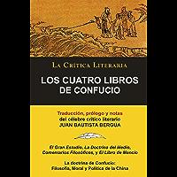 Los Cuatro Libros De Confucio, Confucio y Mencio; Colección La Crítica Literaria por el célebre crítico literario Juan…