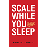 Scale While You Sleep: 9 Automated Email Sequences That Can Grow Your Ecommerce Business 30% In 30 Days (English Edition…