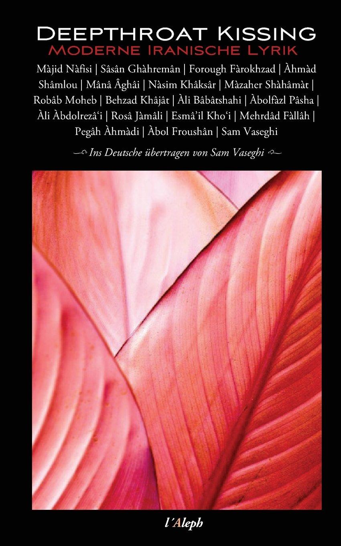 Deepthroat Kissing - Moderne Iranische Lyrik Taschenbuch – 13. Mai 2017 Sam Vaseghi l' Aleph 9176373770 European - German