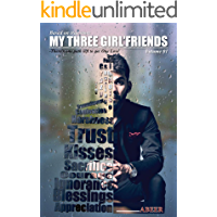 MY THREE GIRL'FRIENDS: BASED ON TRUE STORY: There's one path left to go. One Love (VOLUME Book 1)