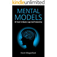 Mental Models: 30 Tools To Master Logic And Productivity
