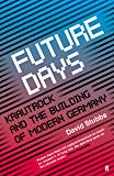 Future Days: Krautrock and the Building of Modern Germany