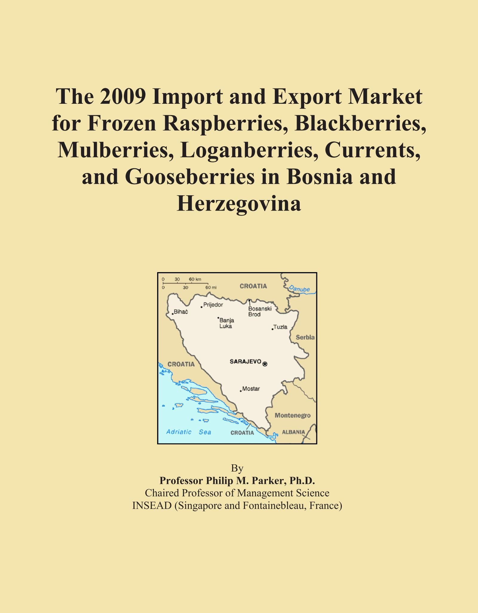 The 2009 Import and Export Market for Frozen Raspberries, Blackberries, Mulberries, Loganberries, Currents, and Gooseberries in Bosnia and Herzegovina ebook