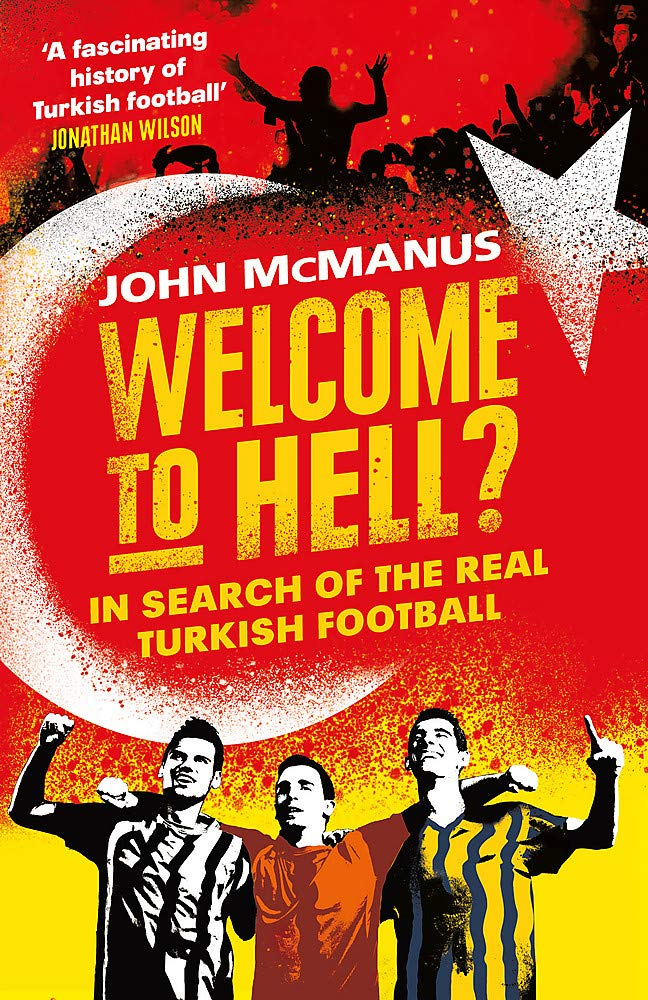 Welcome to Hell?: In Search of the Real Turkish Football por John McManus