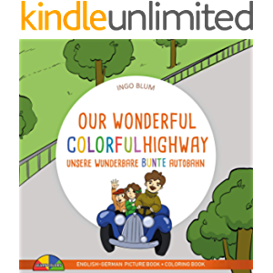 Our Wonderful Colorful Highway - Unsere Wunderbare Bunte Autobahn: Bilingual Children's Picture Book English-German…