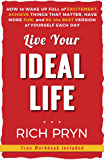 Live Your Ideal Life: How to Wake Up Full of Excitement, Achieve Things That Matter, Have More Fun, and Be the Best Version of Yourself Each Day