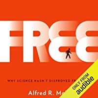 Free: Why Science Hasn't Disproved Free Will