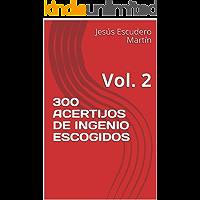 300 ACERTIJOS DE INGENIO ESCOGIDOS: Vol. 2