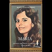 MARÍA : La mujer que venció sus miedos de la mano de Dios (Spanish Edition)