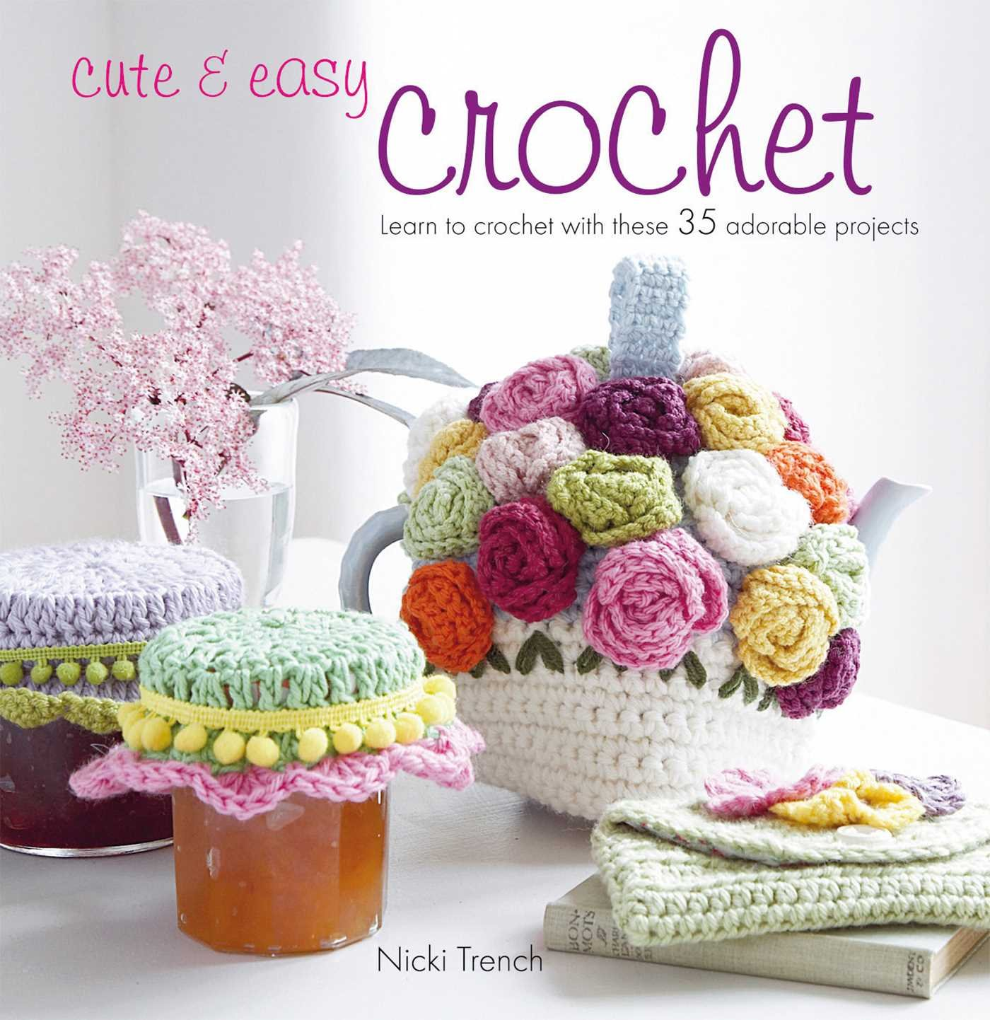 Cute Easy Crochet Learn To Crochet With These 35 Adorable