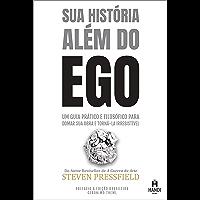 Sua História Além do Ego: Um guia prático e filosófico para domar sua obra e torná-la irresistível