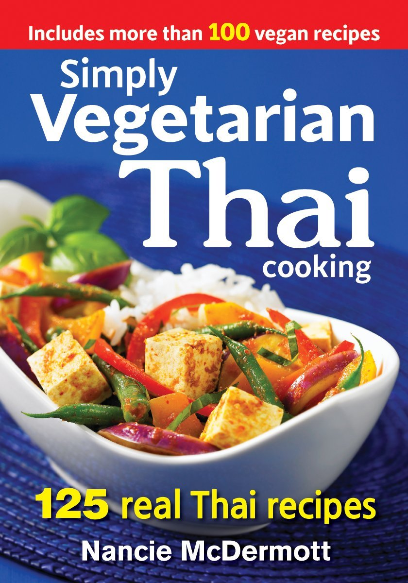 Simply vegetarian thai cooking 125 real thai recipes nancie simply vegetarian thai cooking 125 real thai recipes nancie mcdermott 9780778805052 amazon books forumfinder
