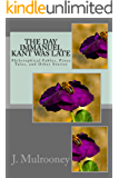 The Day Immanuel Kant was Late: Philosophical Fables, Pious Tales, and Other Stories