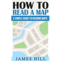 How To Read A Map: A Simple Guide To Reading Maps (2020 UPDATE) (An easy to read maps guide for learning map scales, coordinates, and much more)(Travel ... Europe & Hiking Books) (English Edition)
