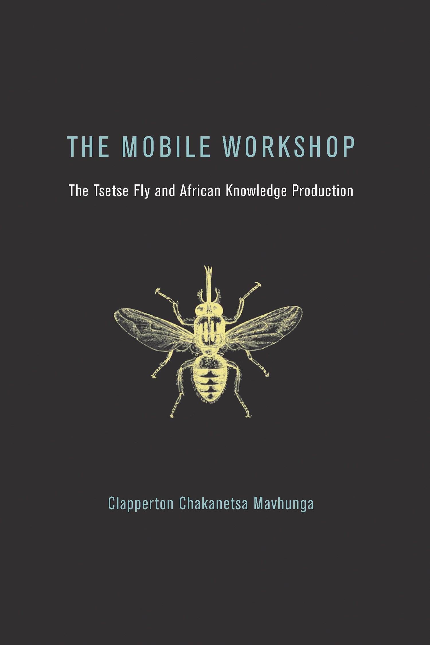The Mobile Workshop: The Tsetse Fly and African Knowledge Production (The MIT Press) PDF