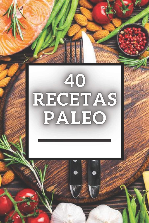 40 RECETAS PALEO: Gran libro de Recetas PALEO baja en ...