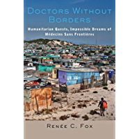 Doctors Without Borders: Humanitarian Quests, Impossible Dreams of Médecins Sans Frontières (English Edition)
