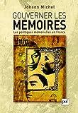 Gouverner les mémoires - Les politiques mémorielles en France
