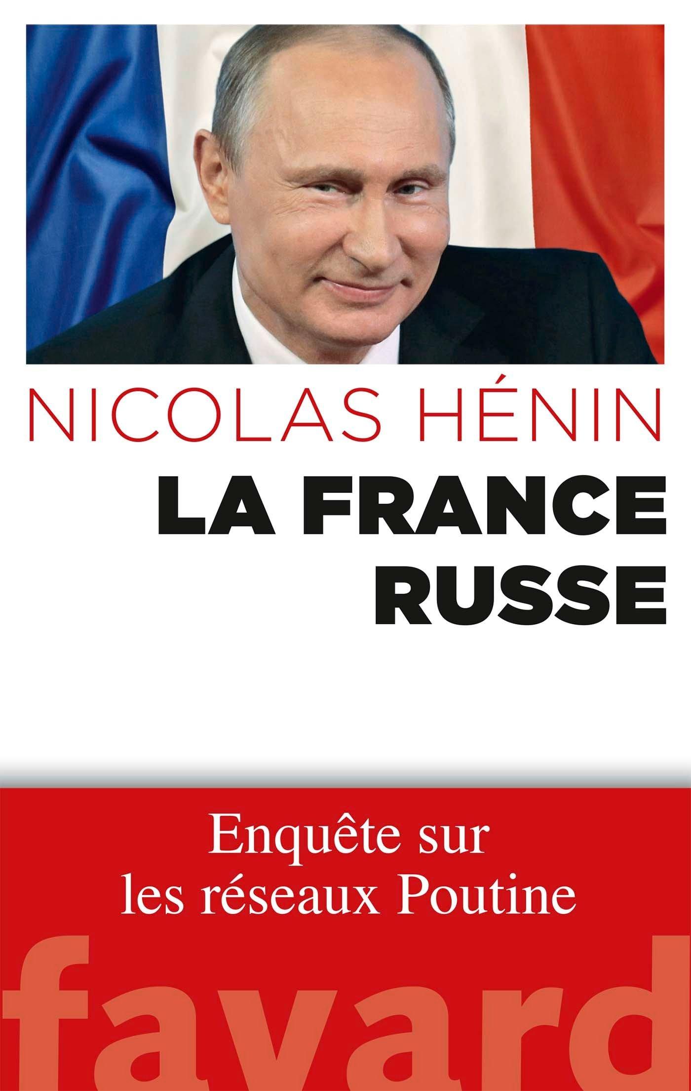 La France russe: Enquête sur les réseaux de Poutine Broché – 25 mai 2016 Nicolas Hénin Fayard 221370113X Actualités