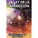 LA LEY DE ATRACCION: Determina tu destino (Spanish Edition)