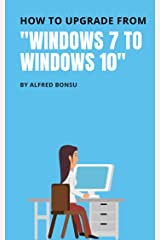 """How to upgrade from """"WINDOWS 7 TO WINDOWS 10"""" Kindle Edition"""