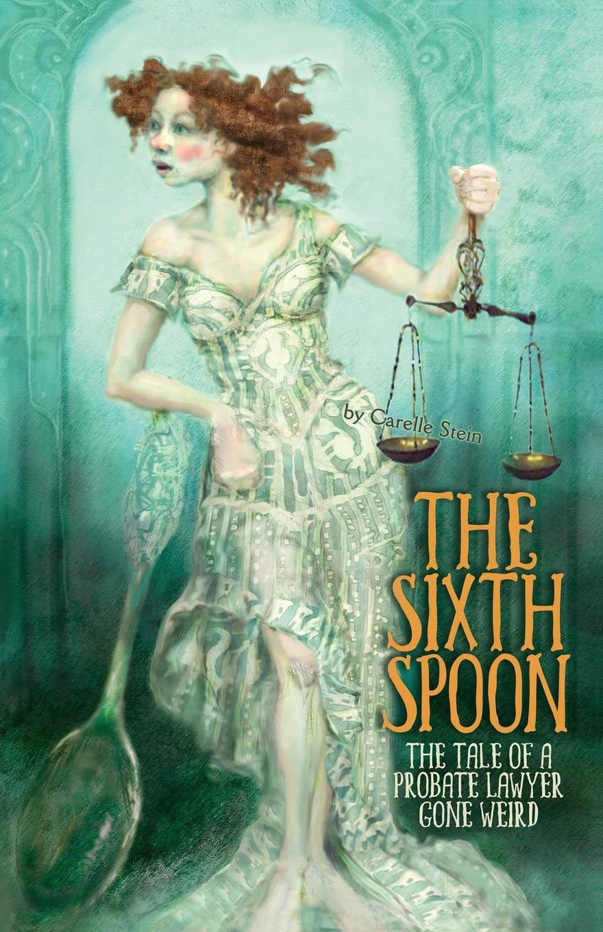 Download The Sixth Spoon: The Tale of a Probate Lawyer Gone Weird ebook