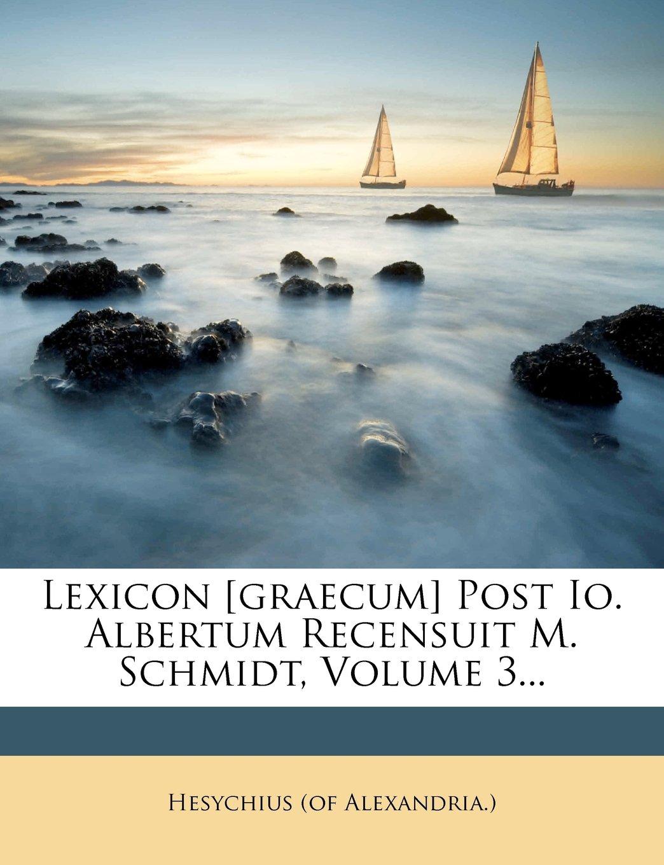 Download Lexicon [graecum] Post Io. Albertum Recensuit M. Schmidt, Volume 3... (Greek Edition) pdf
