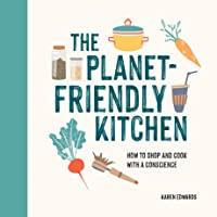 The Planet-Friendly Cookbook: Delicious Recipes and Tips for an Environmentally Friendly Kitchen