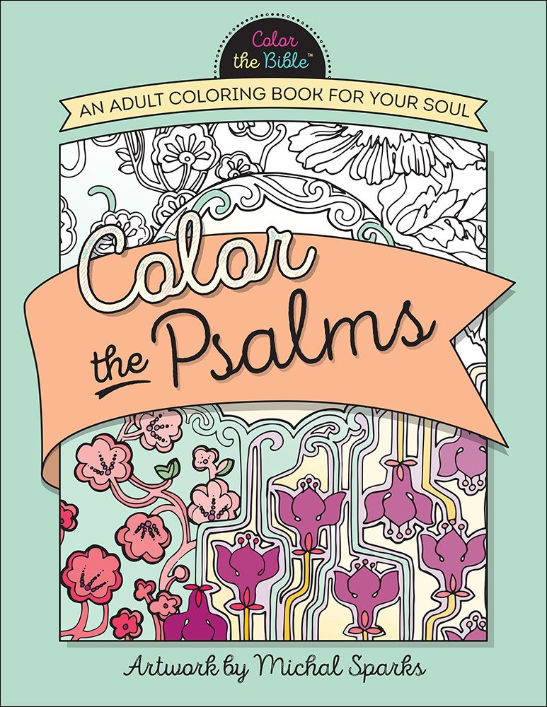 Amazon Color The Psalms An Adult Coloring Book For Your Soul Bible 9780736967907 Michal Sparks Books