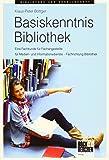 Basiskenntnis Bibliothek: Eine Fachkunde für Fachangestellte für Medien- und Informationsdienste – Fachrichtung Bibliothek