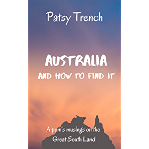 Australia and How To Find It: A pom's musings on the Great South Land (Book 3 in Australia: a personal story)
