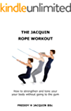 The Jacquin rope workout: How to get fit and toned without going to the gym.