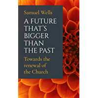 A Future That's Bigger Than The Past: Towards the renewal of the Church