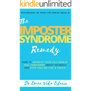 Imposter Syndrome Remedy: How to improve your self-worth, feel confident about yourself, and stop feeling like a fraud…