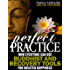Perfect Practice: How Everyone Can Use Buddhist and Recovery Tools for Greater Happiness